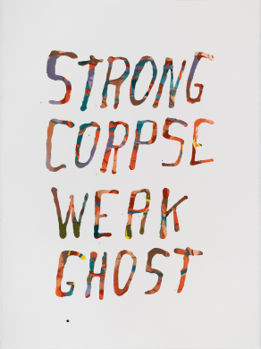 Steve Reinke Strong Corpse Weak Ghost, 2019 Siebdruck (Unikat) / Unique silkscreen print, 76,2 × 55,9 cm Courtesy der Künstler und Galerie / courtesy of the artist and gallery Isabella Bortolozzi, Berlin und / and Western Exhibitions, Chicago, © James Prinz